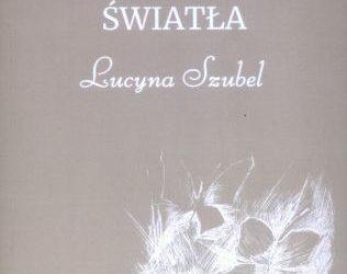 """""""Z koronek  światła"""" Lucyny Szubel"""